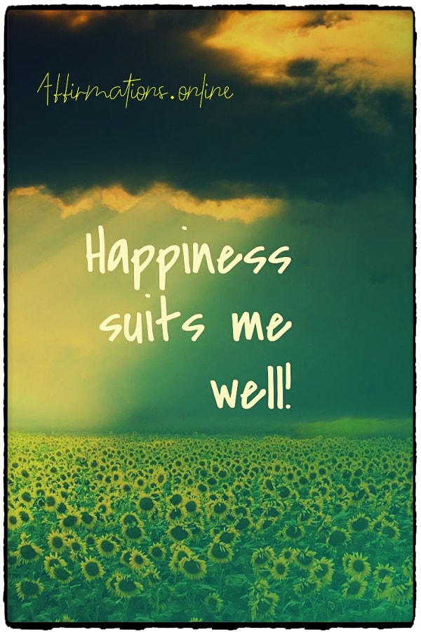 Positive affirmation from Affirmations.online - Happiness suits me well!