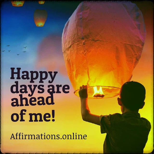 Positive affirmation from Affirmations.online - Happy days are ahead of me!