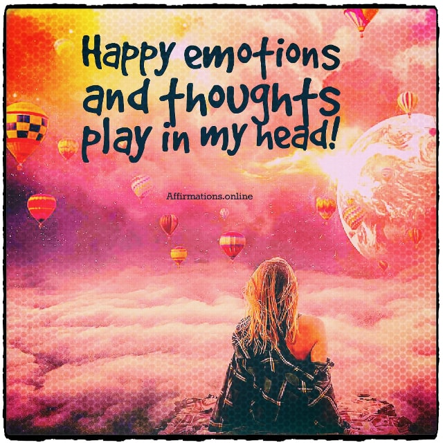 Positive affirmation from Affirmations.online - Happy emotions and thoughts play in my head!