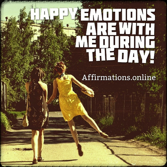 Positive affirmation from Affirmations.online - Happy emotions are with me during the day!
