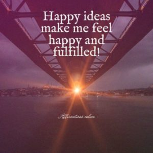 Positive affirmation from Affirmations.online - Happy ideas make me feel happy and fulfilled!