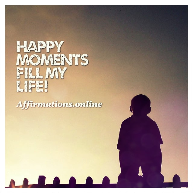 Positive affirmation from Affirmations.online - Happy moments fill my life!