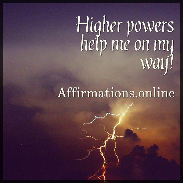 Positive affirmation from Affirmations.online - Higher powers help me on my way!