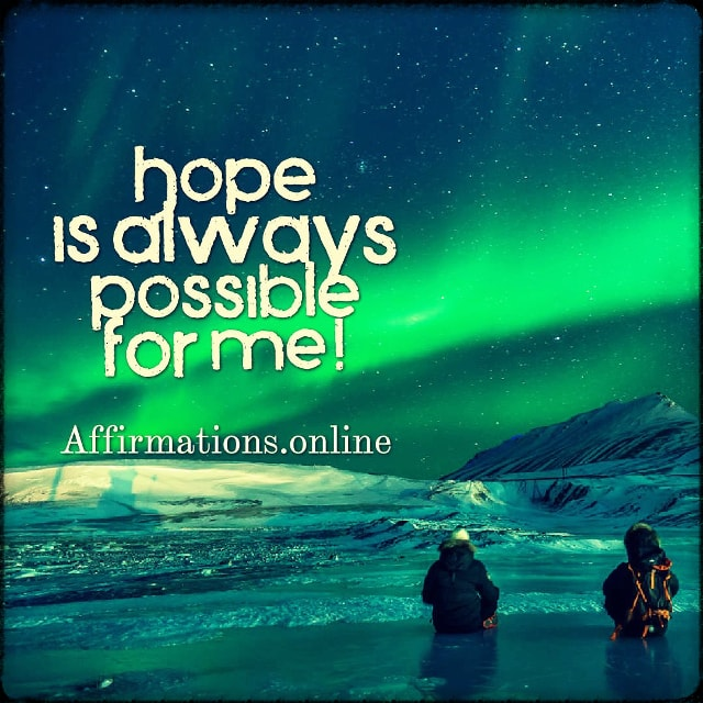 Positive affirmation from Affirmations.online - Hope is always possible for me!