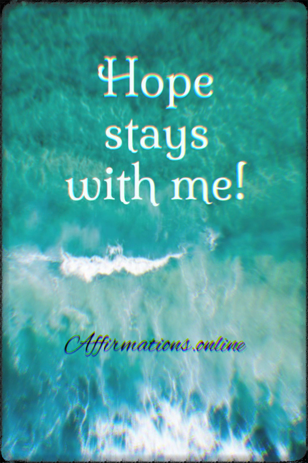 Positive affirmation from Affirmations.online - Hope stays with me!