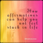 How affirmations can help you not feel stuck in life