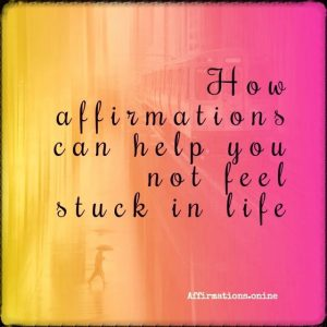 Article by Affirmations.online - How affirmations can help you not feel stuck in life