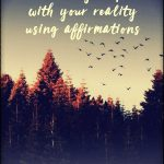 How to stay at peace with your reality using affirmations