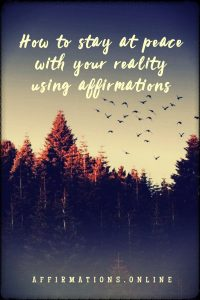 Article by Affirmations.online - How to stay at peace with your reality using affirmations