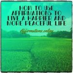 How to use affirmations to live a happier and more peaceful life