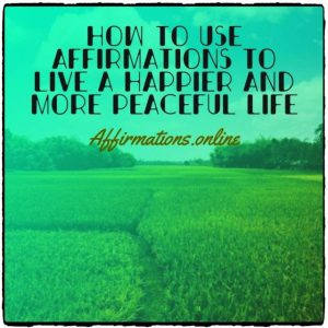 Article by Affirmations.online - How to use affirmations to live a happier and more peaceful life