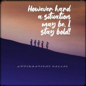 Positive affirmation from Affirmations.online - However hard a situation may be, I stay bold!