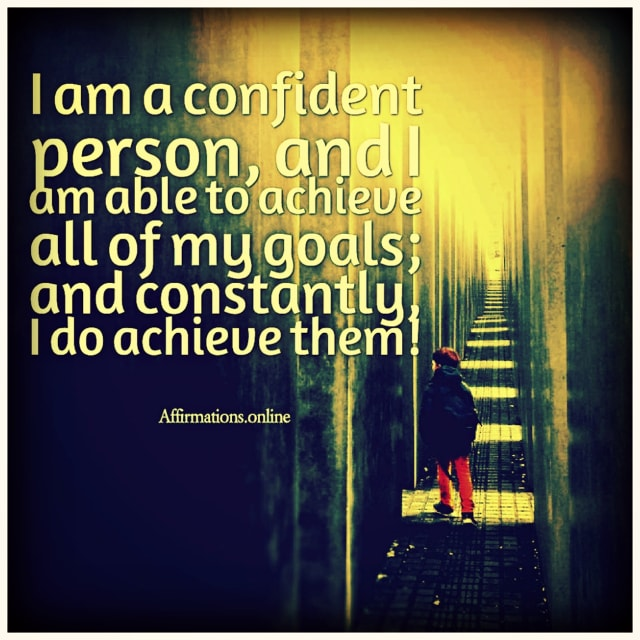 Positive affirmation from Affirmations.online - I am a confident person, and I am able to achieve all of my goals; and constantly, I do achieve them!