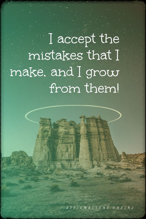 Positive affirmation from Affirmations.online - I accept the mistakes that I make, and I grow from them!
