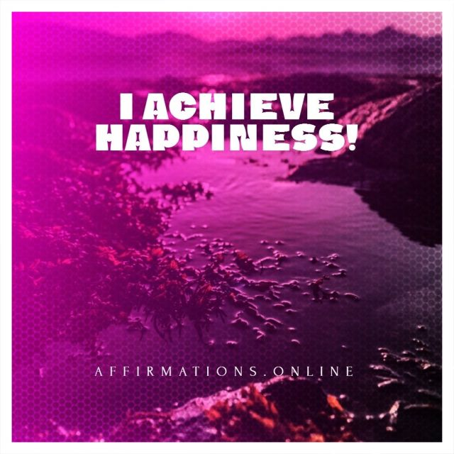 Positive affirmation from Affirmations.online - I achieve happiness!