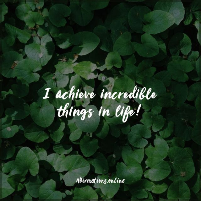 Positive affirmation from Affirmations.online - I achieve incredible things in life!
