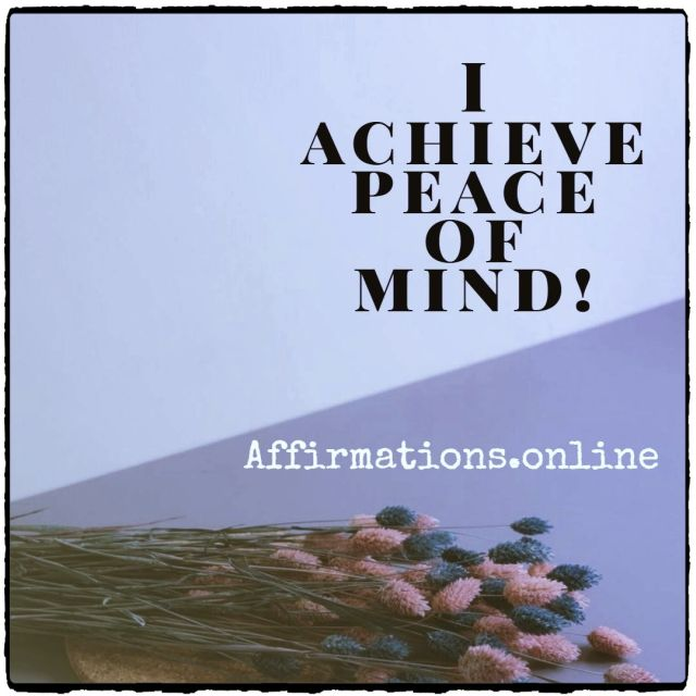 Positive affirmation from Affirmations.online - I achieve peace of mind!