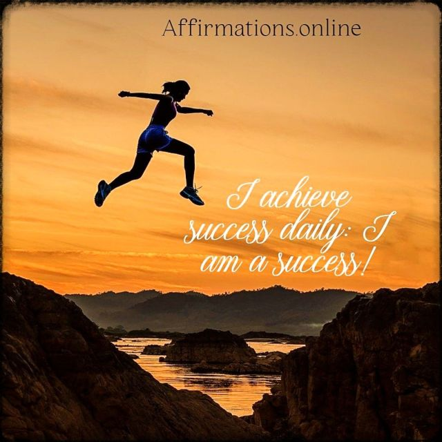 Positive affirmation from Affirmations.online - I achieve success daily: I am a success!