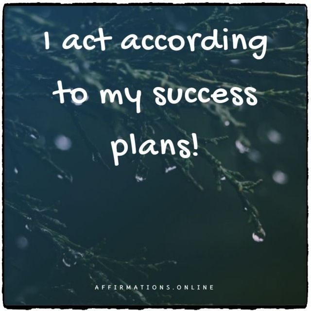 Positive affirmation from Affirmations.online - I act according to my success plans!