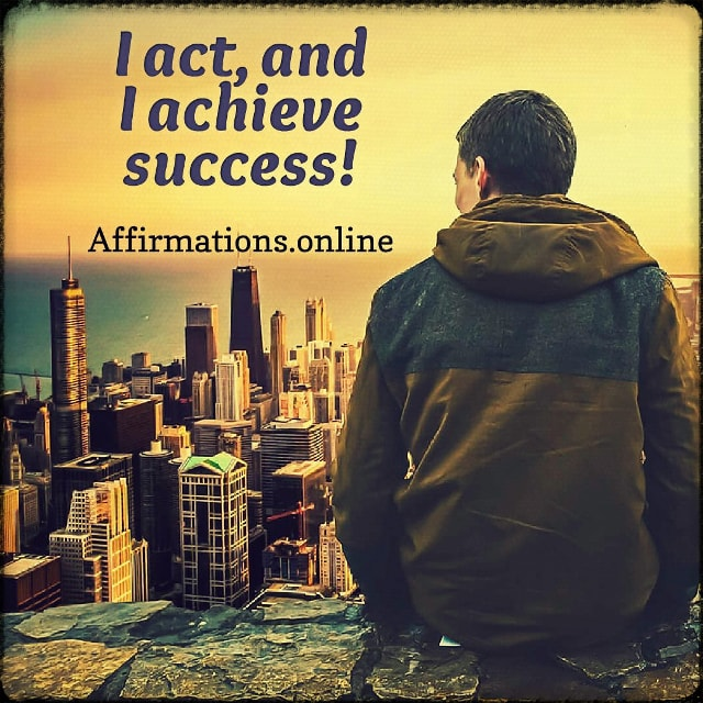 Positive affirmation from Affirmations.online - I act, and I achieve success!
