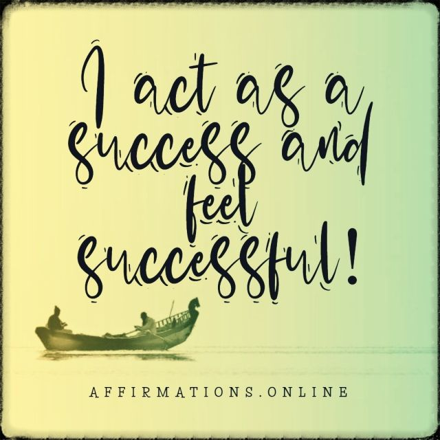 Positive affirmation from Affirmations.online - I act as a success and feel successful!