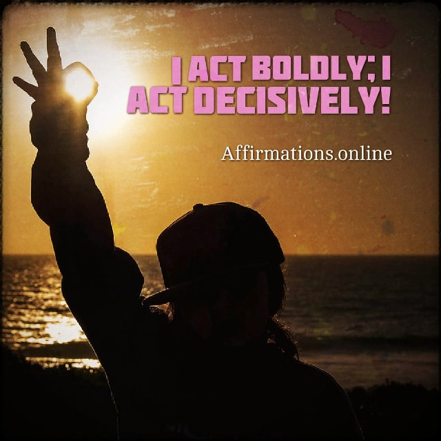 Positive affirmation from Affirmations.online - I act boldly; I act decisively!