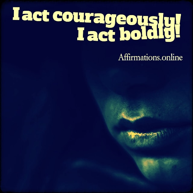 Positive affirmation from Affirmations.online - I act courageously! I act boldly!
