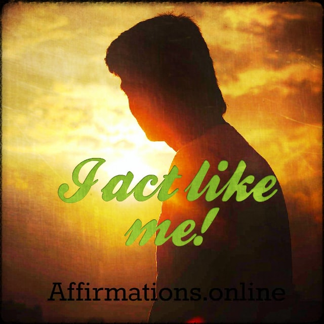 Positive affirmation from Affirmations.online - I act like me!