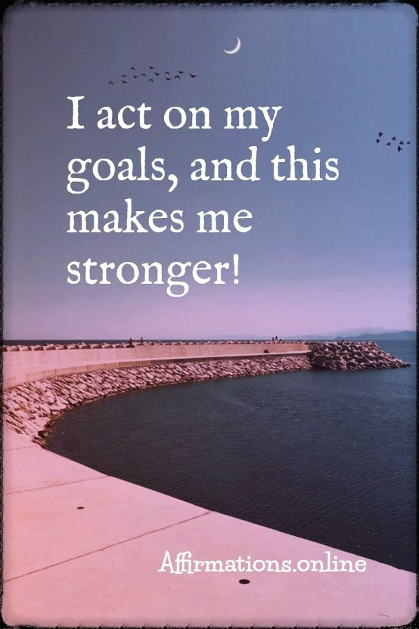 Positive affirmation from Affirmations.online - I act on my goals, and this makes me stronger!