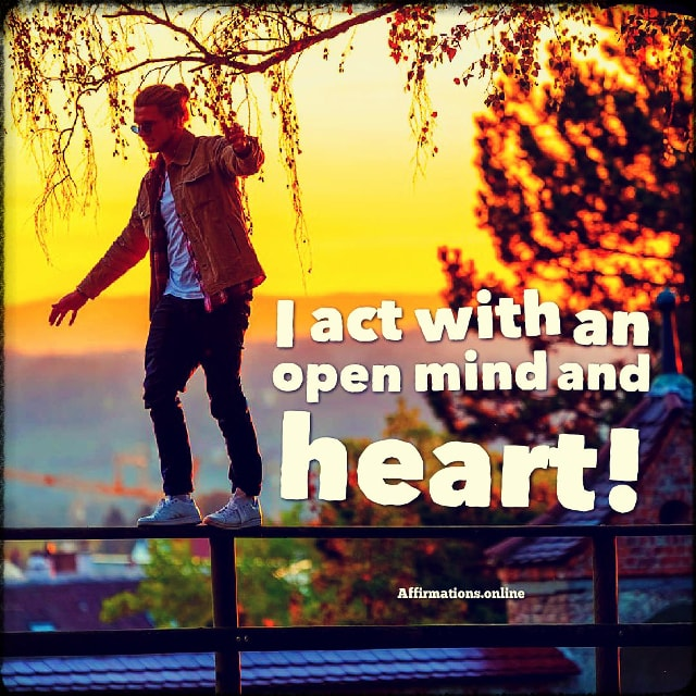 Positive affirmation from Affirmations.online - I act with an open mind and heart!
