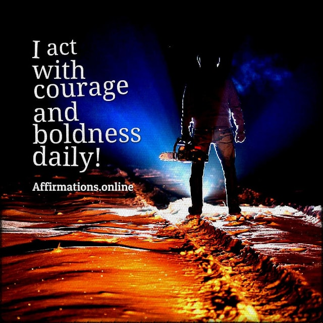 Positive affirmation from Affirmations.online - I act with courage and boldness daily!