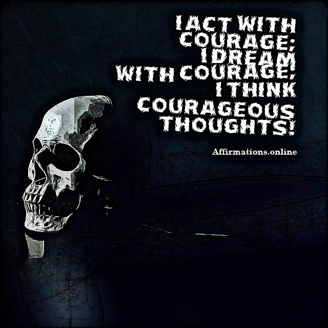 Positive affirmation from Affirmations.online - I act with courage; I dream with courage; I think courageous thoughts!