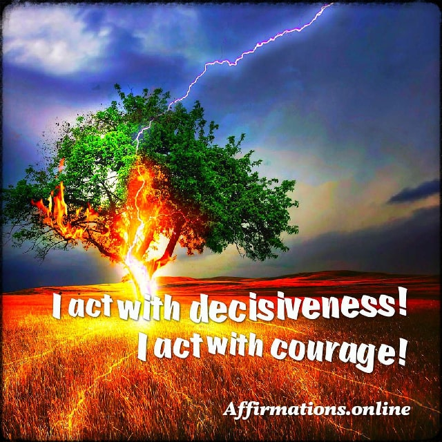 Positive affirmation from Affirmations.online - I act with decisiveness! I act with courage!