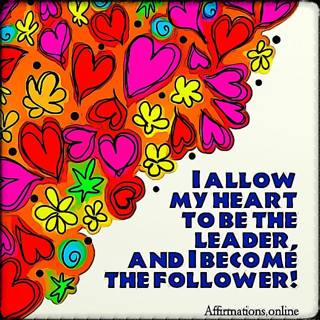Positive affirmation from Affirmations.online - I allow my heart to be the leader, and I become the follower!