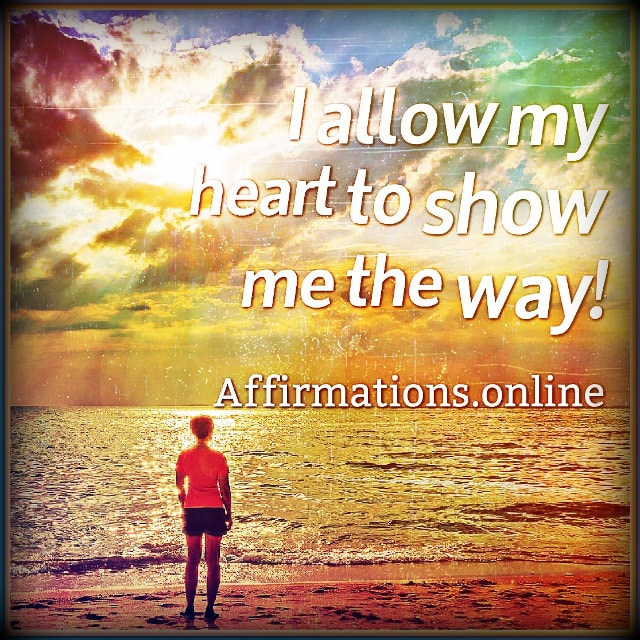 Positive affirmation from Affirmations.online - I allow my heart to show me the way!