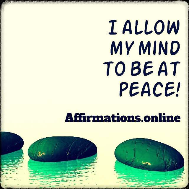 Positive affirmation from Affirmations.online - I allow my mind to be at peace!