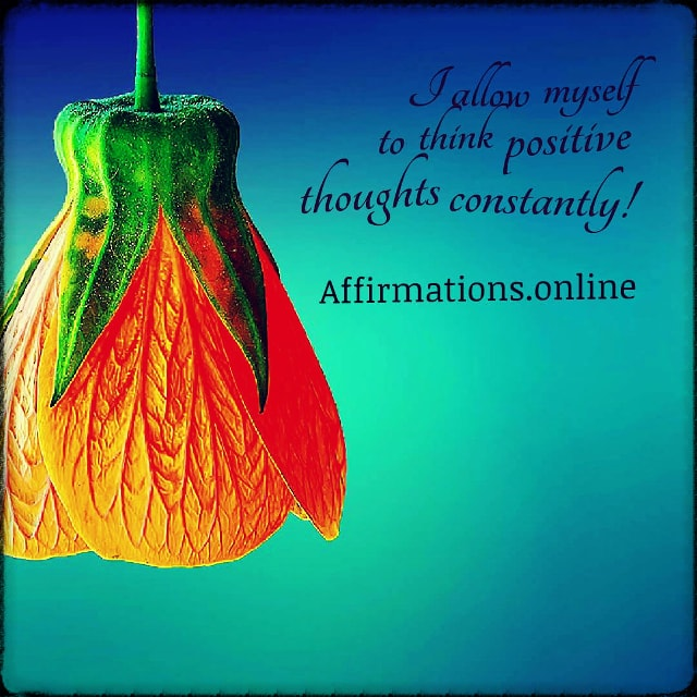 Positive affirmation from Affirmations.online - I allow myself to think positive thoughts constantly!