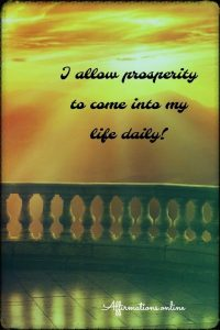 Positive affirmation from Affirmations.online - I allow prosperity to come into my life daily!