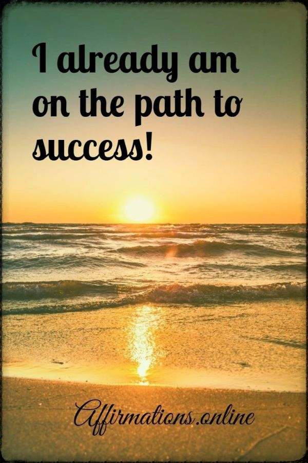 Positive affirmation from Affirmations.online - I already am on the path to success!