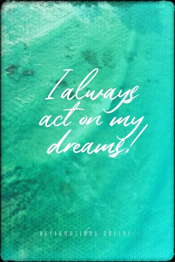Positive affirmation from Affirmations.online - I always act on my dreams!