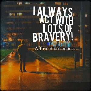 Positive affirmation from Affirmations.online - I always act with lots of bravery!