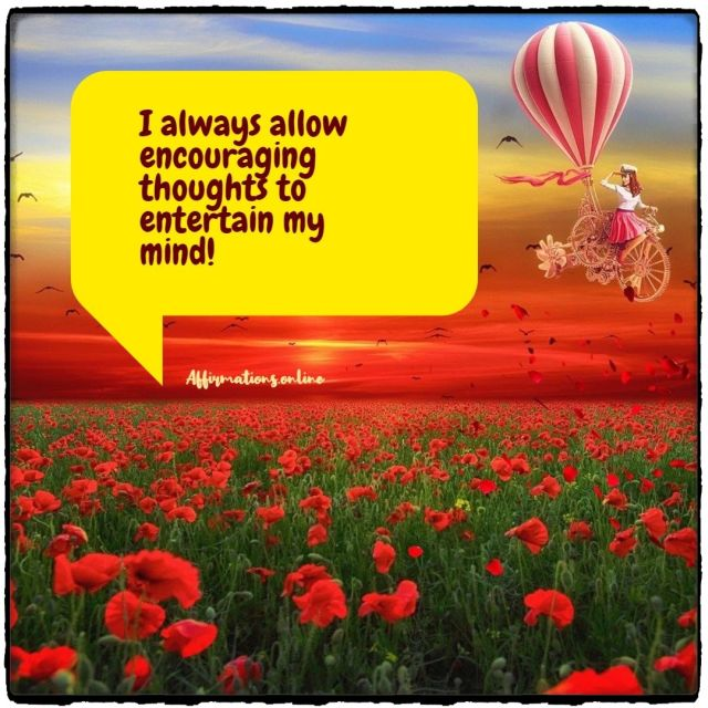Positive Affirmation from Affirmations.online - I always allow encouraging thoughts to entertain my mind!