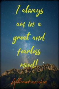 Positive affirmation from Affirmations.online - I always am in a great and fearless mood!