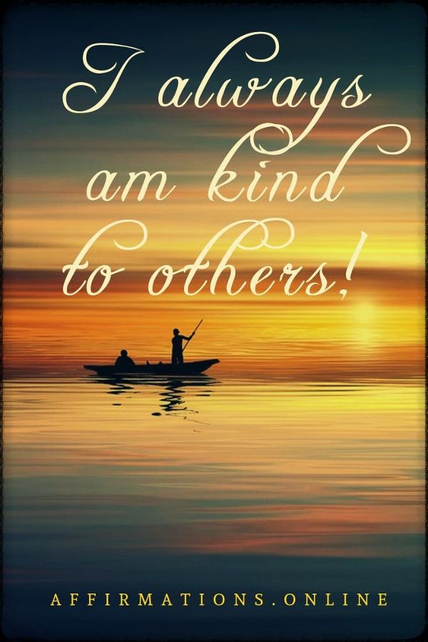 Positive affirmation from Affirmations.online - I always am kind to others!