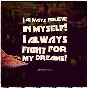 Positive affirmation from Affirmations.online - I always believe in myself! I always fight for my dreams!