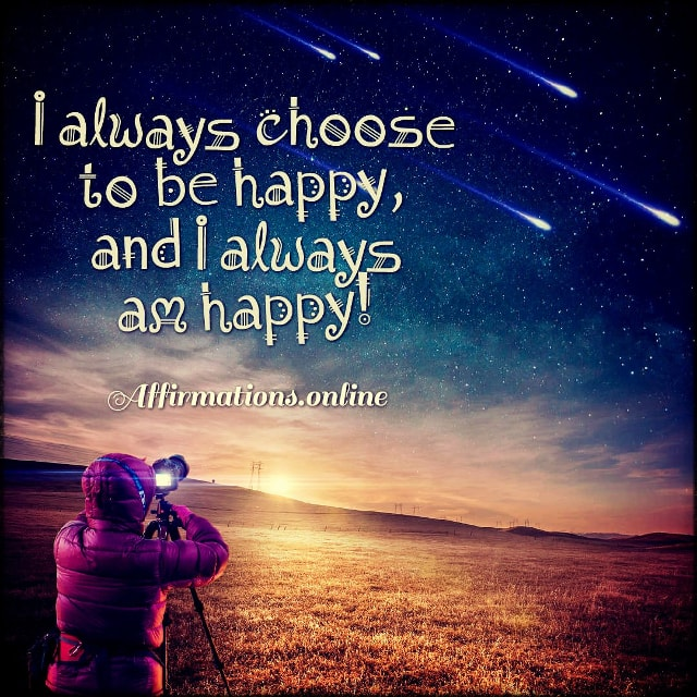 Positive affirmation from Affirmations.online - I always choose to be happy, and I always am happy!
