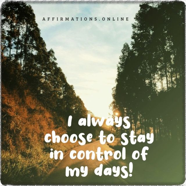 Positive affirmation from Affirmations.online - I always choose to stay in control of my days!