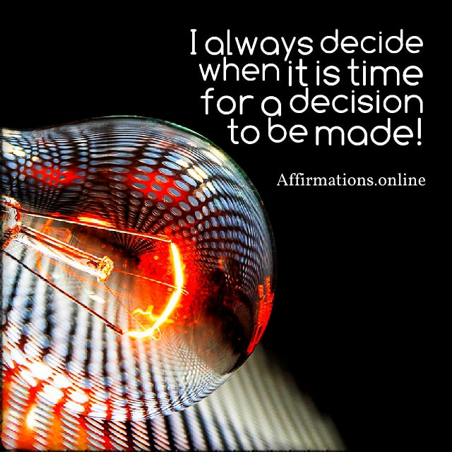 Positive affirmation from Affirmations.online - I always decide when it is time for a decision to be made!