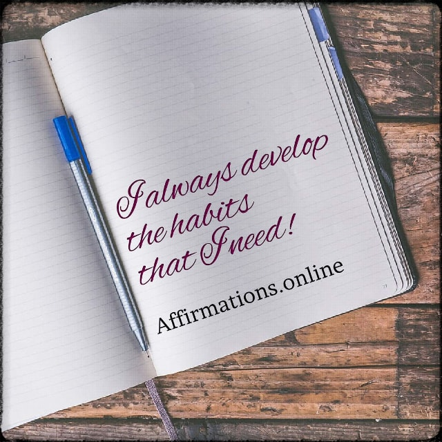 Positive affirmation from Affirmations.online - I always develop the habits that I need!