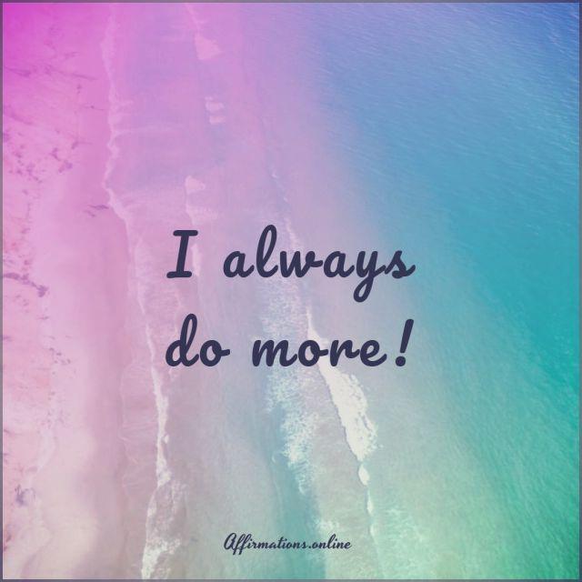 Positive Affirmation from Affirmations.online - I always do more!